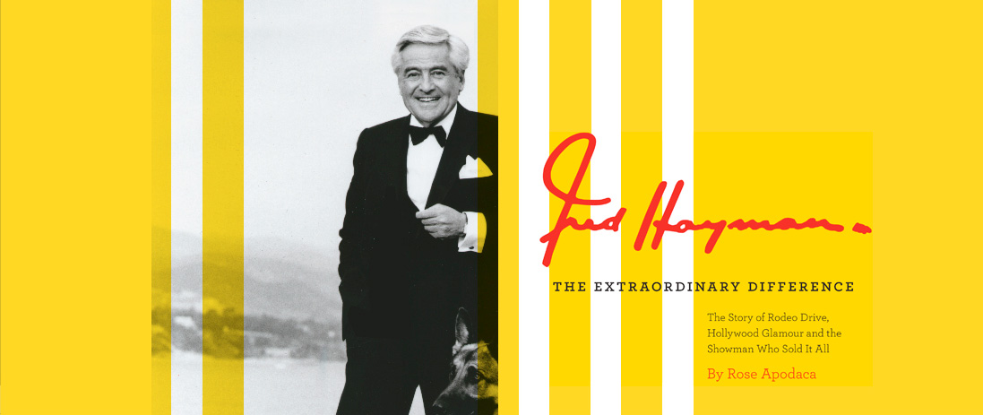 Fred Hayman: The Extraordinary Difference - The Story of Rodeo Drive, Hollywood Glamour  and the Showman Who Sold It All - By Rose Apodaca (book cover)